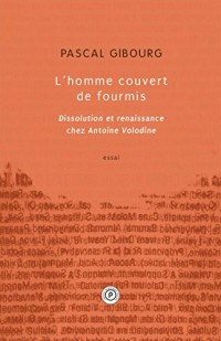 L'homme couvert de fourmis: Dissolution et renaissance chez Antoine Volodine