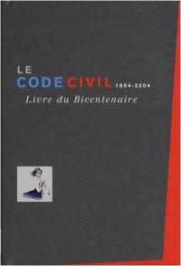Le Code civil 1804-2004 - Livre du Bicentenaire - 1ère éd.