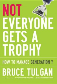 Not Everyone Gets a Trophy: How to Manage Generation Y: Epub Edition
