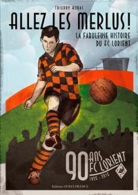 Allez les Merlus ! La Fabuleuse histoire du FC Lorient