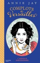 Complots à Versailles - Tome 3: L'aiguille empoisonnée