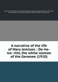 A narrative of the life of Mary Jemison : De-he-waÌ?-mis, the white woman of the Genesee (1910)