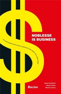 Noblesse is business : Une vaste enquête menée au coeur du patrimoine et des réseaux de la noblesse belge
