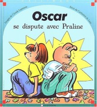 Oscar se dispute avec Praline