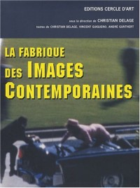 La fabrique des images contemporaines