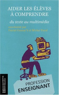 Aider les élèves à comprendre : Du texte au multimédia