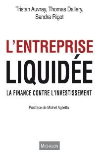 L'entreprise liquidée. La finance contre l'investissement