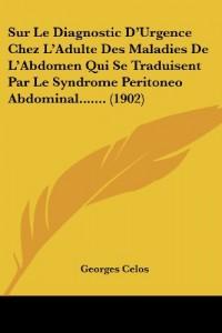 Sur Le Diagnostic D'Urgence Chez L'Adulte Des Maladies de L'Abdomen Qui Se Traduisent Par Le Syndrome Peritoneo Abdominal....... (1902)