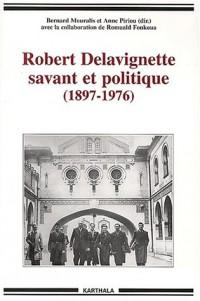 Robert Delavignette savant et politique : 1897-1976