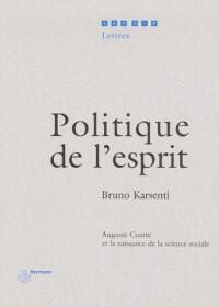Politique de l'esprit : Auguste Comte et la naissance de la science sociale