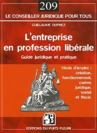 L'entreprise en profession libérale : Mode d'emploi : création, fonctionnement, cadres juridique, social et fiscal
