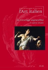 Bulletin de l'Association des Historiens de l'Art Italien, N° 15-16 : Le Caravage aujourd'hui et autres études