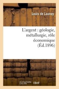 L Argent  Geologie  Metallurgie  ed 1896