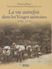 La vie autrefois dans les Vosges saônoises : 1890-1920