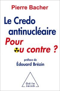 Le Credo Antinucleaire pour Ou Contre