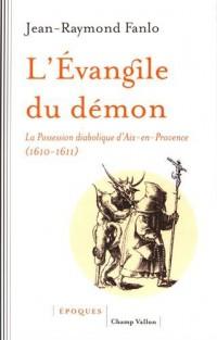 L'évangile du démon : La possession diabolique d'Aix-en-Provence (1610-1611)