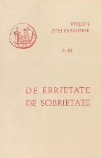 Oeuvres de Philon d'Alexandrie. De ebrietate. De sobrietate, volume 11 et 12