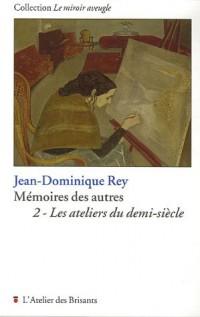 Mémoires des autres : Tome 2, Les ateliers du demi-siècle