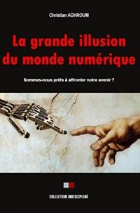 La grande illusion du monde numérique: Sommes-nous prêts à affronter notre avenir