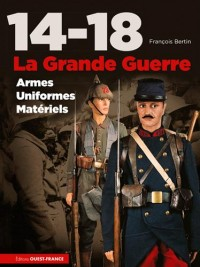 14-18, la Grande Guerre, Armes, Uniformes, Materiels