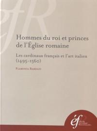 Hommes du roi et princes de l'Eglise romaine : Les cardinaux français et l'art italien (1495-1560)