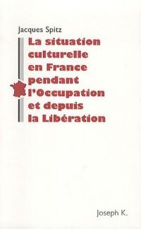 La situation culturelle en France pendant l'Occupation et depuis la Libération : Notes rédigées en 1945 pour la Section historique de l'Armée américaine