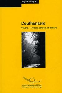 L'euthanasie, tome 1 : Aspects éthiques et humains