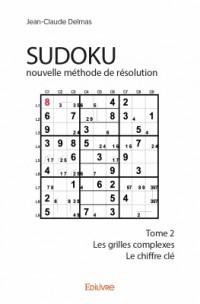 Sudoku : nouvelle méthode de résolution : Tome 2 : Les grilles complexes Le chiffre clé