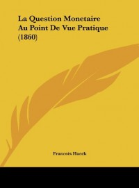 La Question Monetaire Au Point de Vue Pratique (1860)