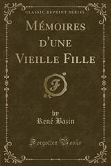 Mémoires d'Une Vieille Fille (Classic Reprint)