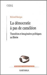 La Démocratie à pas de caméléon : Transition et Imaginaires politiques au Bénin