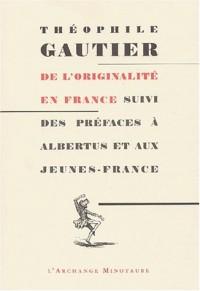 De l'originalité en France suivi des préfaces à Albertus et aux Jeunes-France