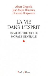 La vie dans l'esprit : Essai de théologie morale générale