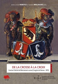 De la Crosse a la Croix. l'Ancien Eveche de Bale Devient Suisse (Cong