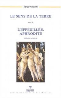 Le sens de la terre suivi de L'effeuillée, Aphrodite en trente variations (1999-2003)