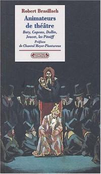 Animateurs de théâtre : Dullin - Baty - Copeau - Jouvet - Les Pitoëff
