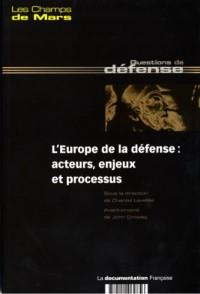 L'Europe de la défense : acteurs, enjeux et processus- Champs de Mars n°19