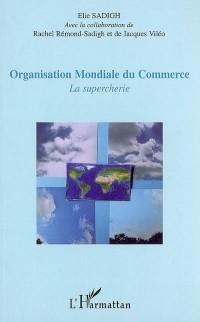 Organisation Mondiale du Commerce : La supercherie