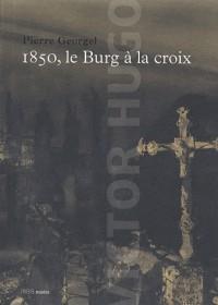 1850, Le Burg à la croix