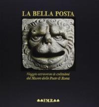 La Bella Posta. Viaggio attraverso le collezioni del Museo delle Poste di Roma. [QUA 121].