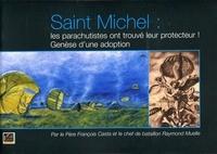 Saint-Michel, les parachutistes ont trouvé leur protecteur : Genèse d'une adoption
