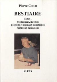 Bestiaire : Tome 1, Mollusques, insectes, poissons et animaux aquatiques, reptiles et batraciens