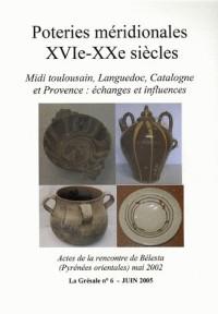 La Grésale, N° 6, Juin 2005 : Poteries méridionales (XVIe-XXe siècle) : Midi toulousain, Languedoc, Catalogne et Provence : échanges et influences