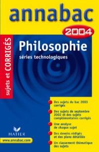 Annabac 2004 : Philosophie, séries technologiques (+ corrigés)