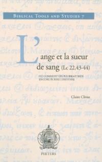 L'ange Et La Sueur De Sang (Lc 22,43-44) Ou Comment on Pourrait Bien Encore Ecrire L'histoire
