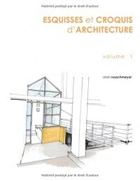 ESQUISSES et CROQUIS d'ARCHITECTURE: VOLUME 1