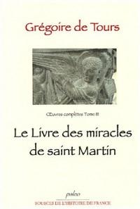 Oeuvres Complètes, Tome 3 : Le livre des miracles de saint Martin
