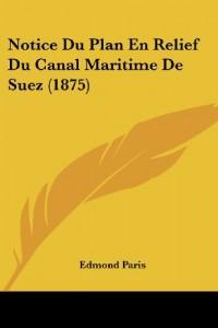 Notice Du Plan En Relief Du Canal Maritime de Suez (1875)