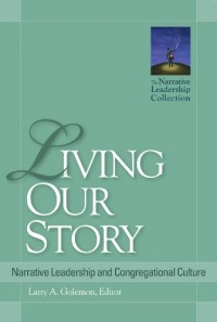 Living Our Story: Narrative Leadership and Congregational Culture (The Narrative Leadership Collection)