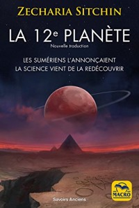 La 12e planète: Les Sumériens l'annonçaient, la science vient de la redécouvrir